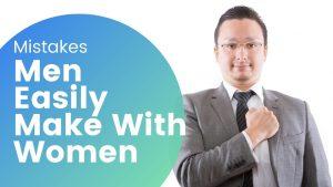Mistakes Men Easily Make With Women