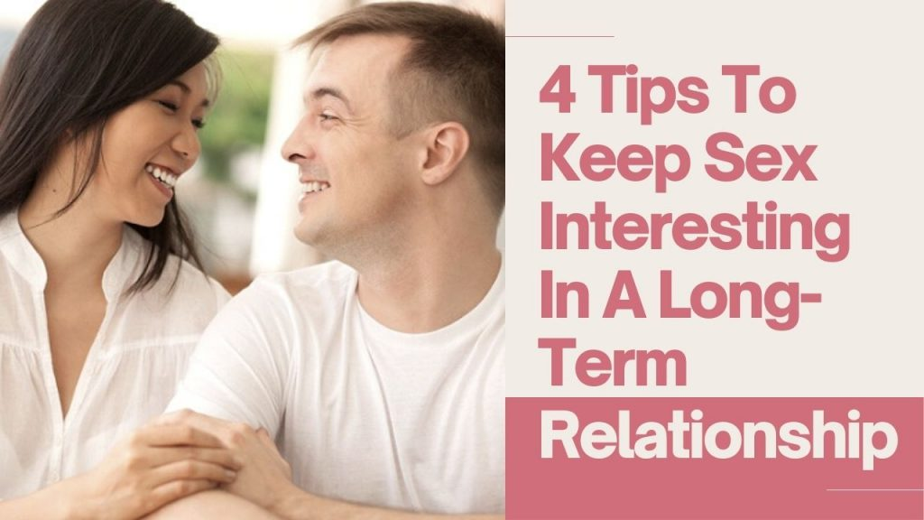 4 Tips To Keep Sex Interesting In A Long-Term Relationship