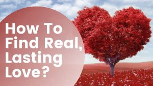 How To Find Real, Lasting Love