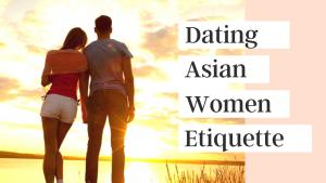Dating Asian Women Etiquette