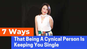 7 Ways That Being A Cynical Person Is Keeping You Single