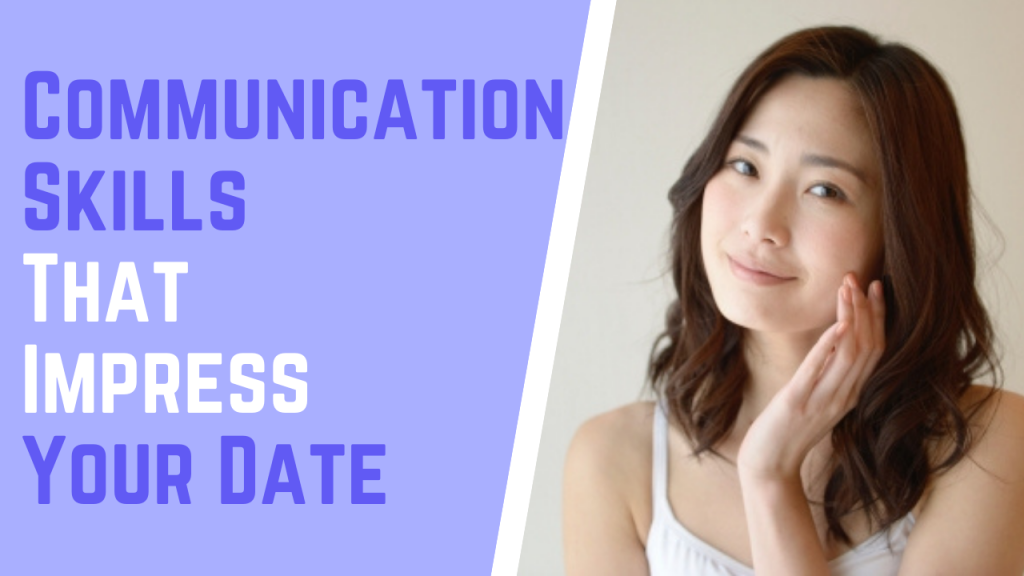 Communication Skills That Impress Your Date