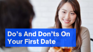 Do's and Don'ts on your first date