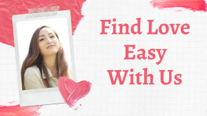 Find Love Easy with Us