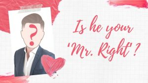 Is he your 'Mr. Right'?