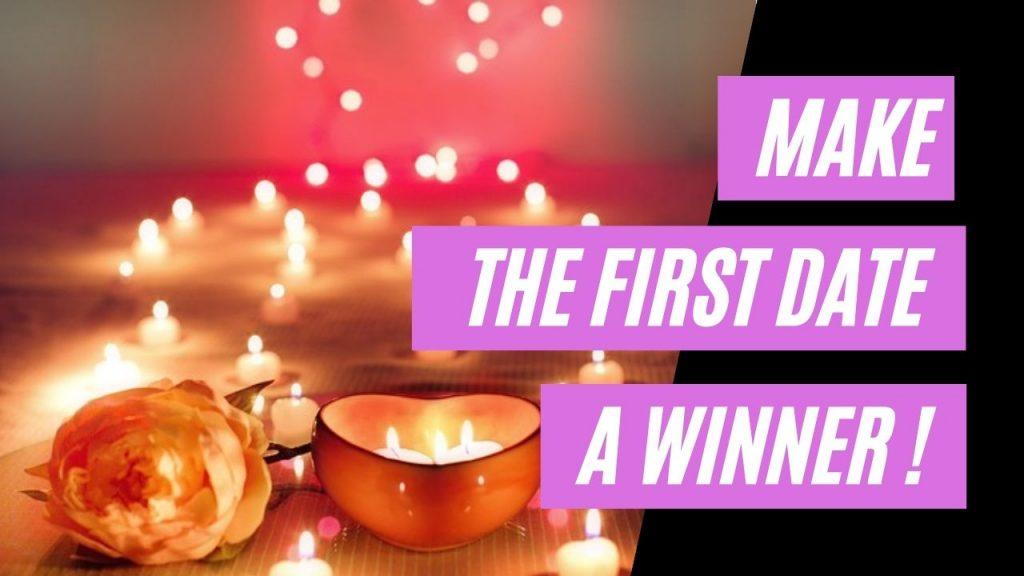 Make The First Date A Winner !